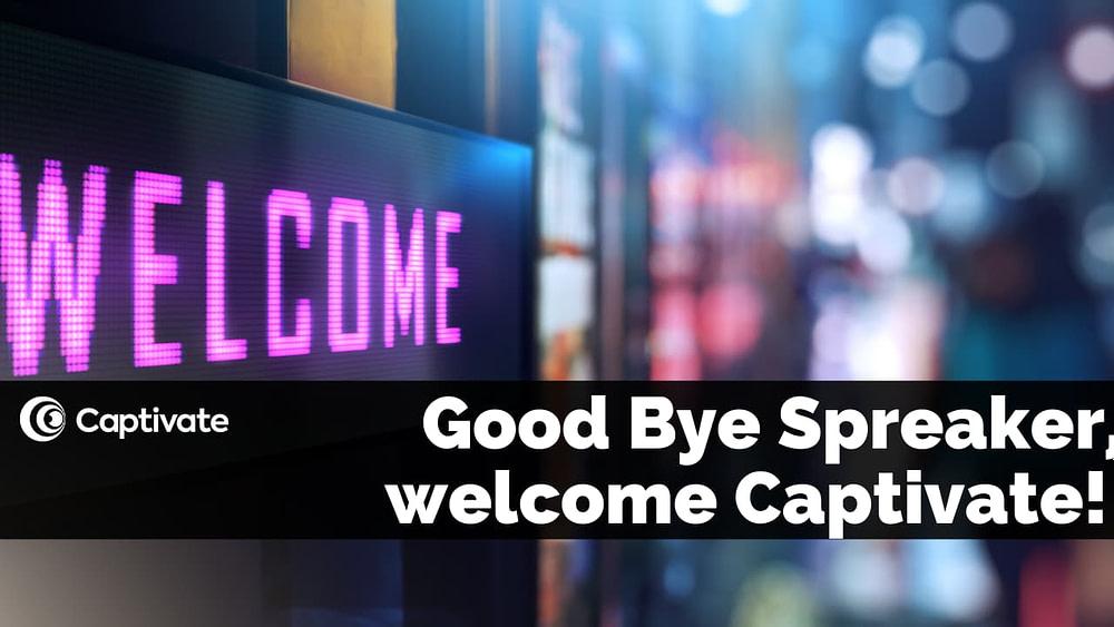 Good Bye Spreaker, welcome Captivate!