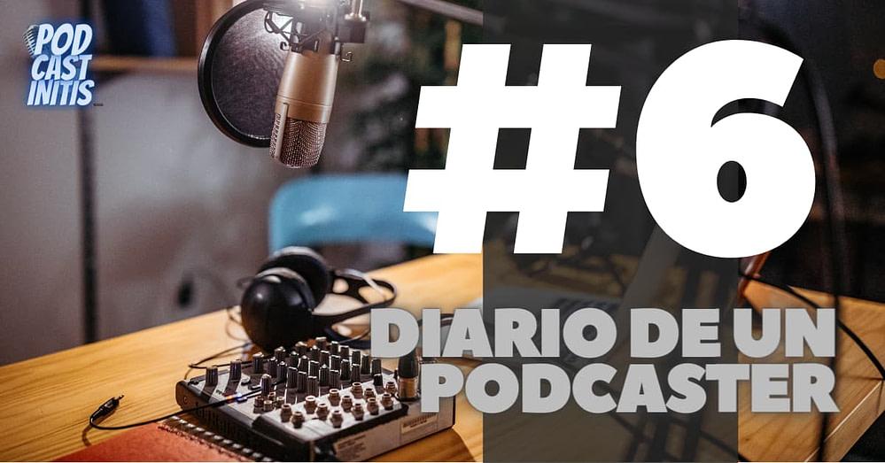 Diario de un Podcaster 6 (Cap 29)