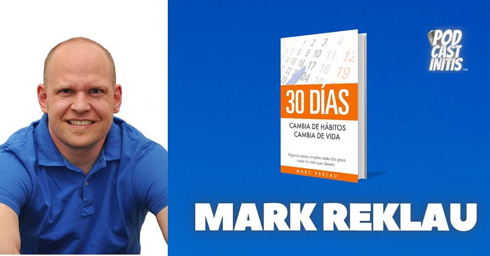 Mark Reklau. 30 días. Cambia de hábitos, cambia de Vida. Entrevista Cap 31