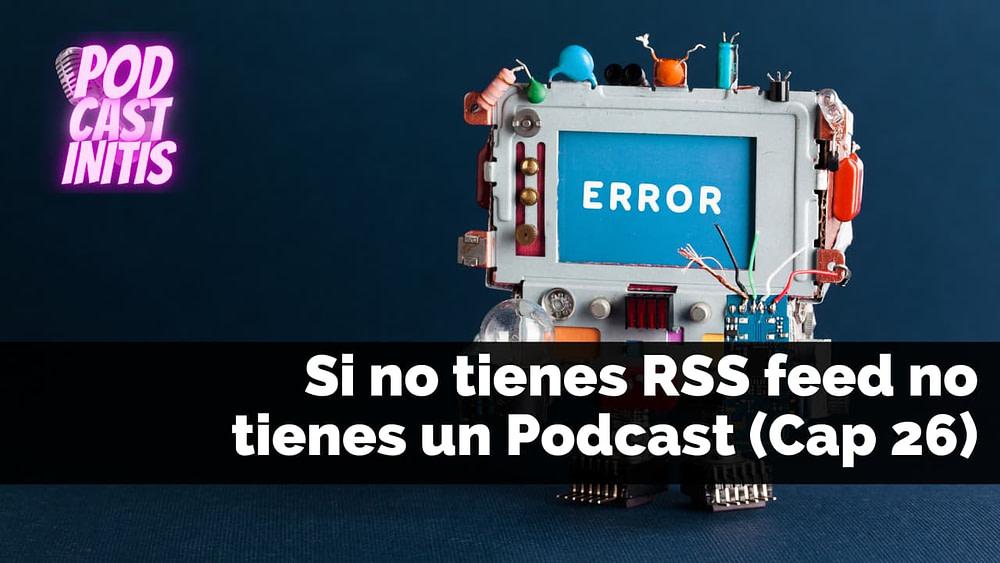 Si no tienes un RSS Feed no tienes un Podcast